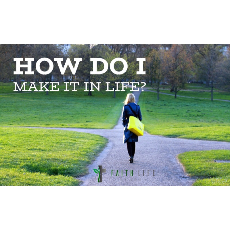 How do I make it in Life?